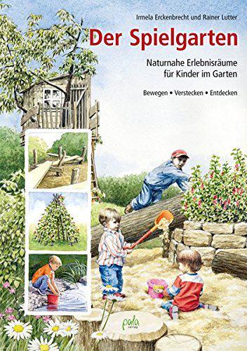 Der spielgarten naturnahe erlebnisr ume f r kinder im garten bewegen verstecken entdecken - Kinder im garten ...
