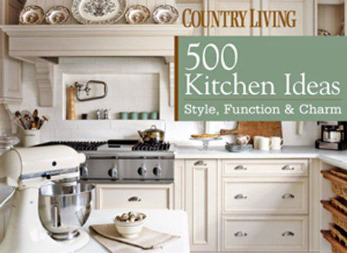 Country Living 500 Kitchen Ideas Style Function Charm